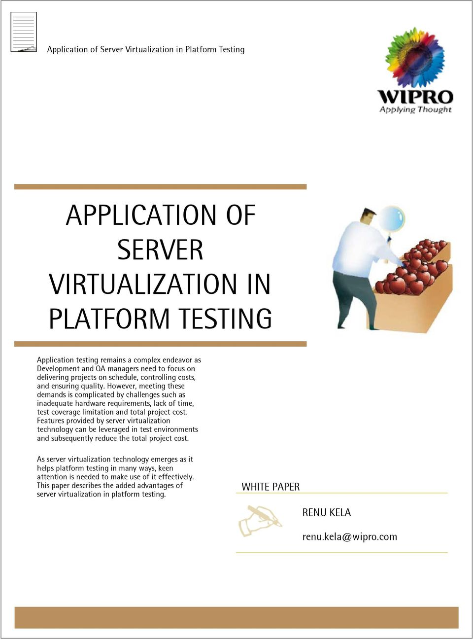Features provided by server virtualization technology can be leveraged in test environments and subsequently reduce the total project cost.