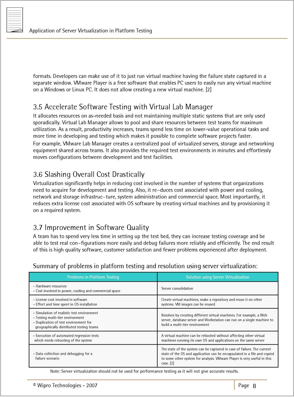 5 Accelerate Software Testing with Virtual Lab Manager It allocates resources on as-needed basis and not maintaining multiple static systems that are only used sporadically.
