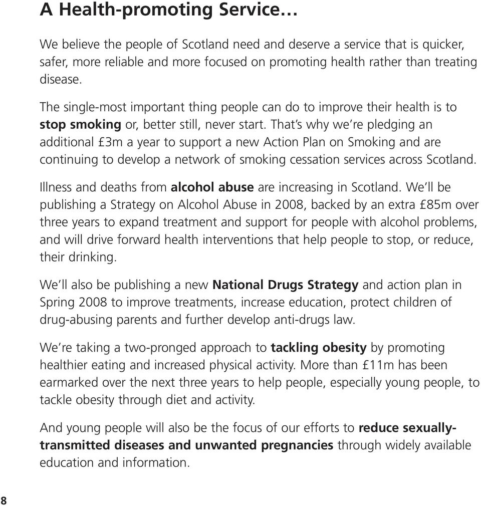 That s why we re pledging an additional 3m a year to support a new Action Plan on Smoking and are continuing to develop a network of smoking cessation services across Scotland.