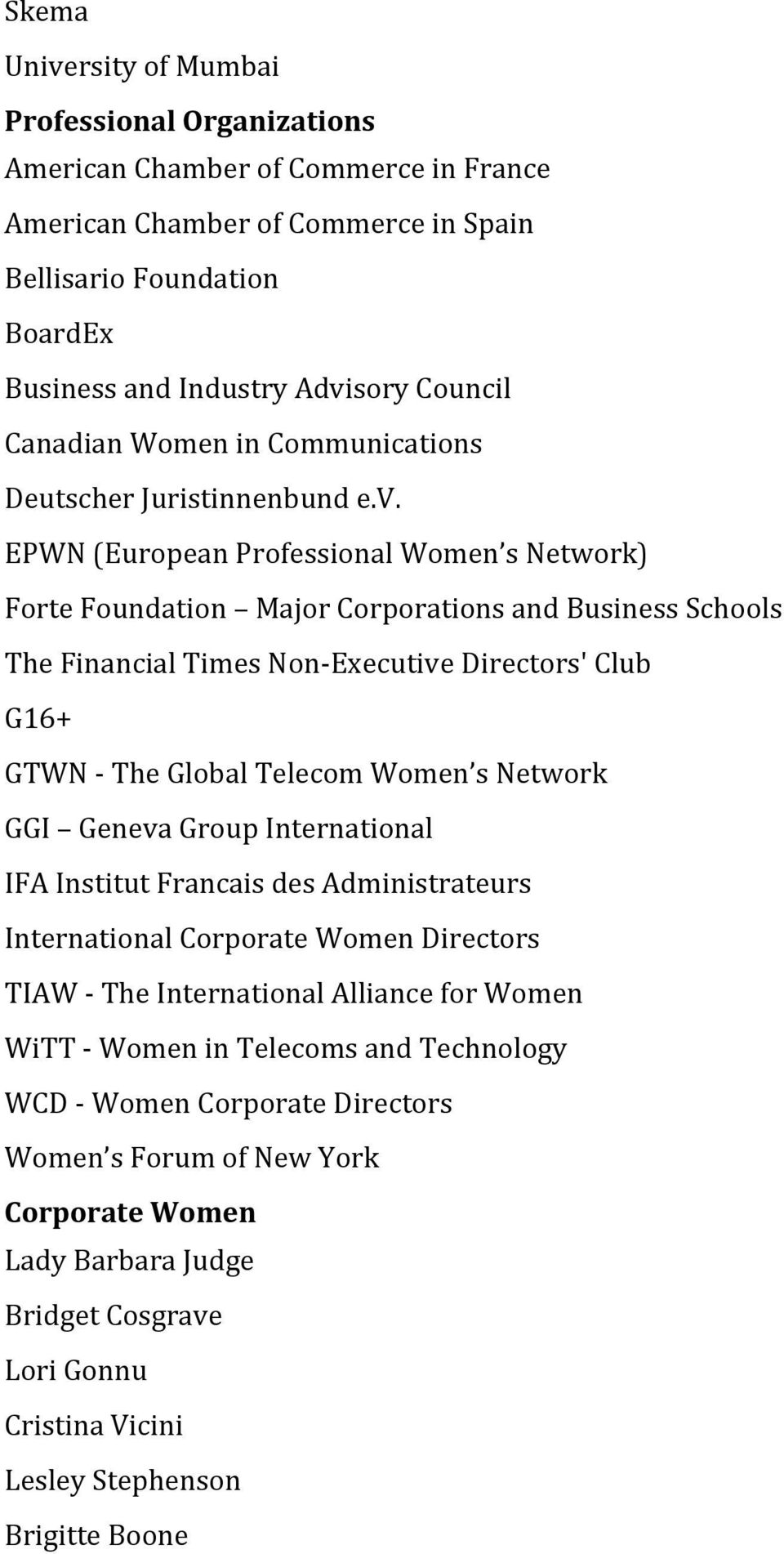 EPWN (European Professional Women s Network) Forte Foundation Major Corporations and Business Schools The Financial Times Non- Executive Directors' Club G16+ GTWN - The Global Telecom Women s Network
