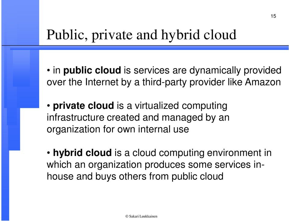 infrastructure created and managed by an organization for own internal use hybrid cloud is a cloud