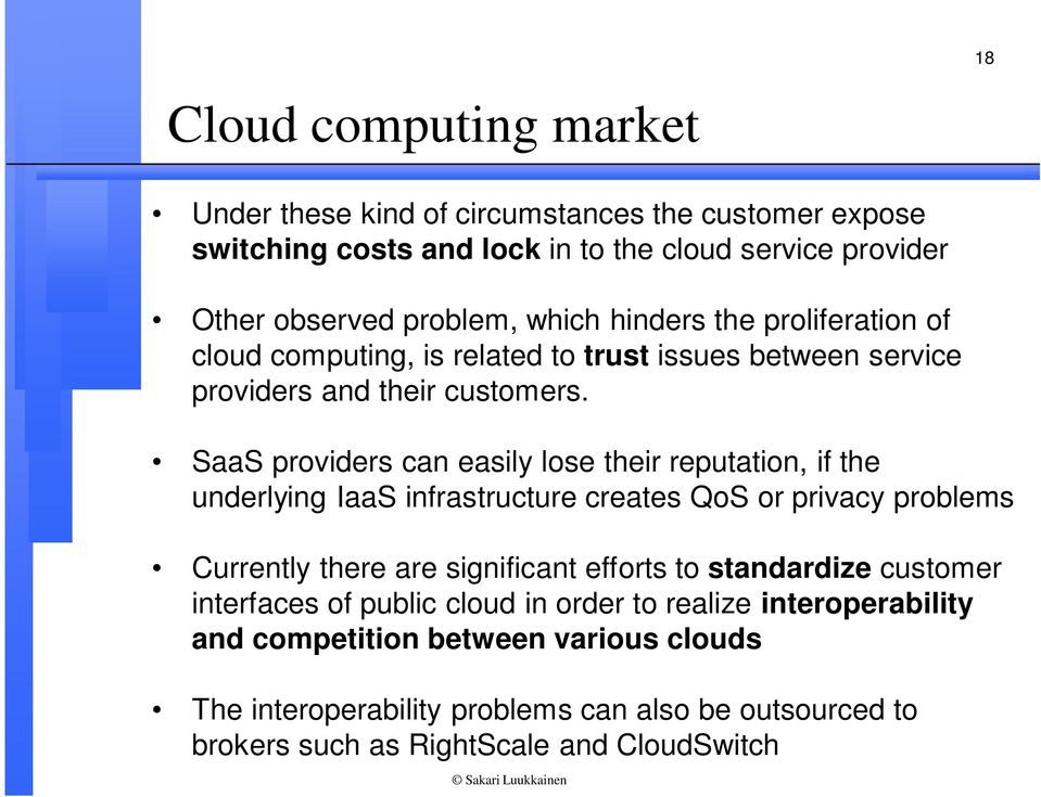 SaaS providers can easily lose their reputation, if the underlying IaaS infrastructure creates QoS or privacy problems Currently there are significant efforts to