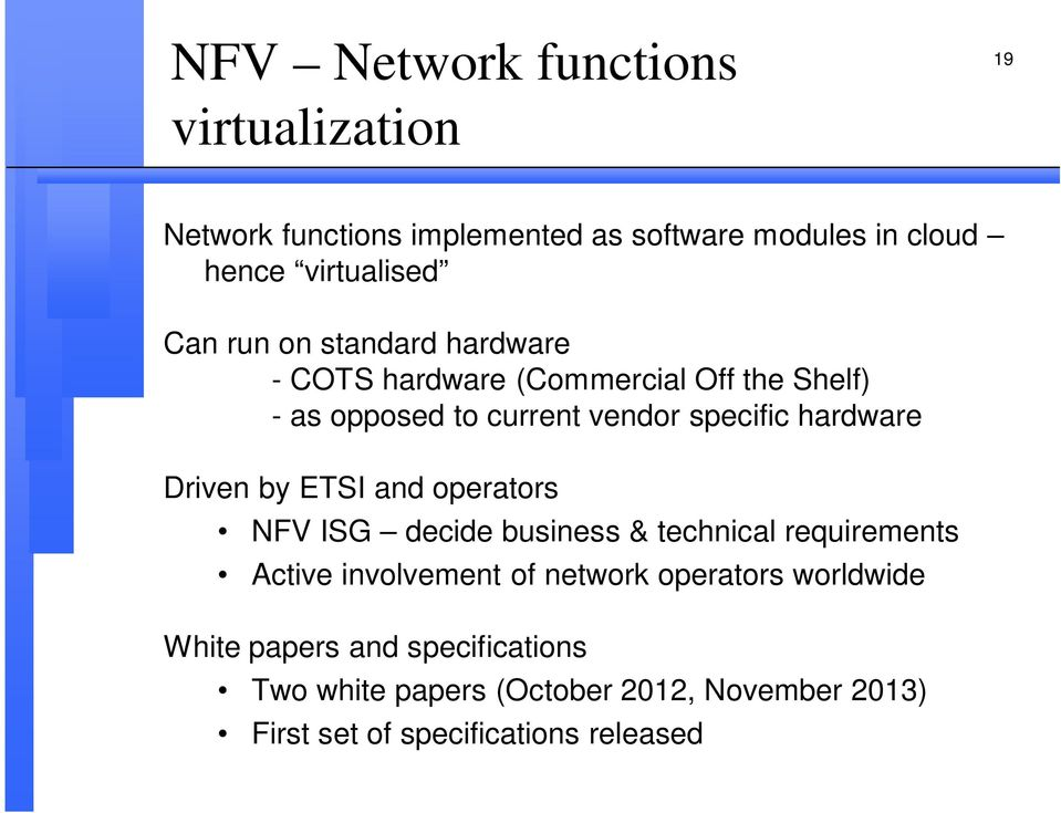 Driven by ETSI and operators NFV ISG decide business & technical requirements Active involvement of network operators