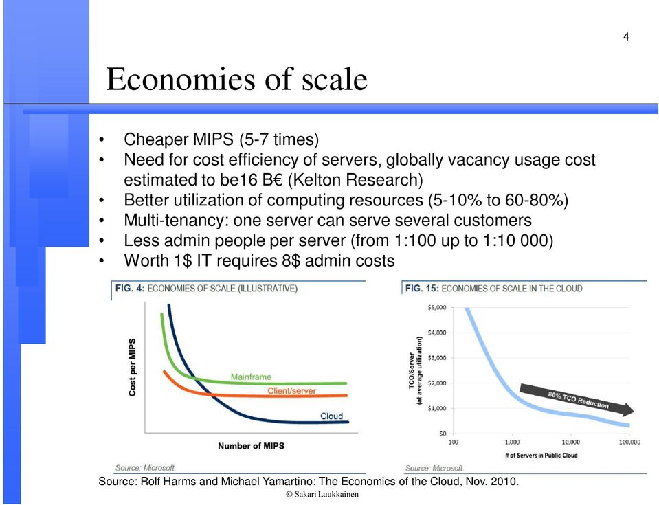 Multi-tenancy: one server can serve several customers Less admin people per server (from 1:100 up to 1:10