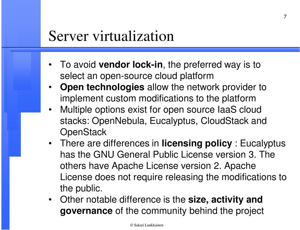 There are differences in licensing policy : Eucalyptus has the GNU General Public License version 3. The others have Apache License version 2.