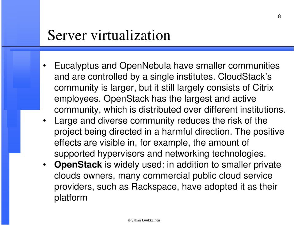 OpenStack has the largest and active community, which is distributed over different institutions.