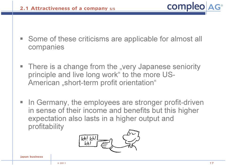 American short-term profit orientation In Germany, the employees are stronger profit-driven in sense