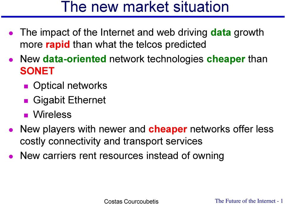 networks Gigabit Ethernet Wireless New players with newer and cheaper networks offer less costly