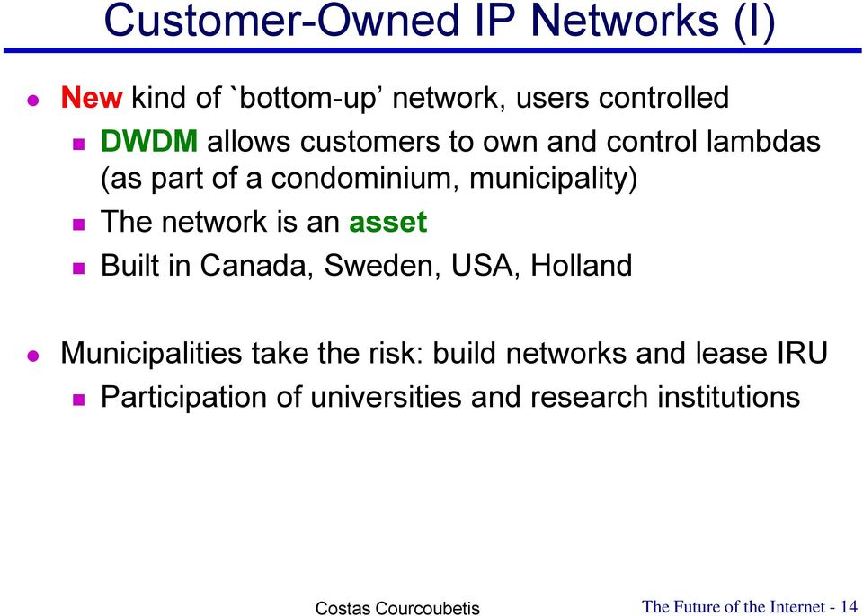 an asset Built in Canada, Sweden, USA, Holland Municipalities take the risk: build networks