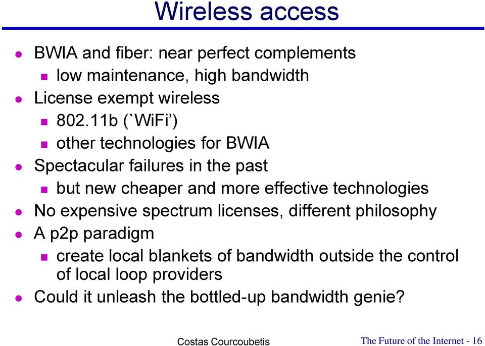 technologies No expensive spectrum licenses, different philosophy A p2p paradigm create local blankets of bandwidth