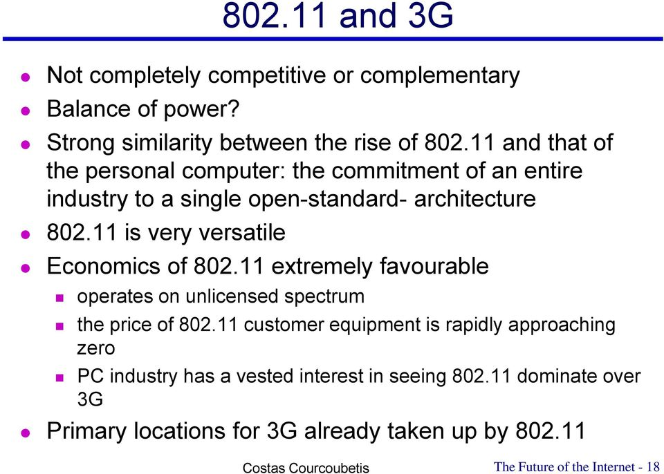 11 is very versatile Economics of 802.11 extremely favourable operates on unlicensed spectrum the price of 802.