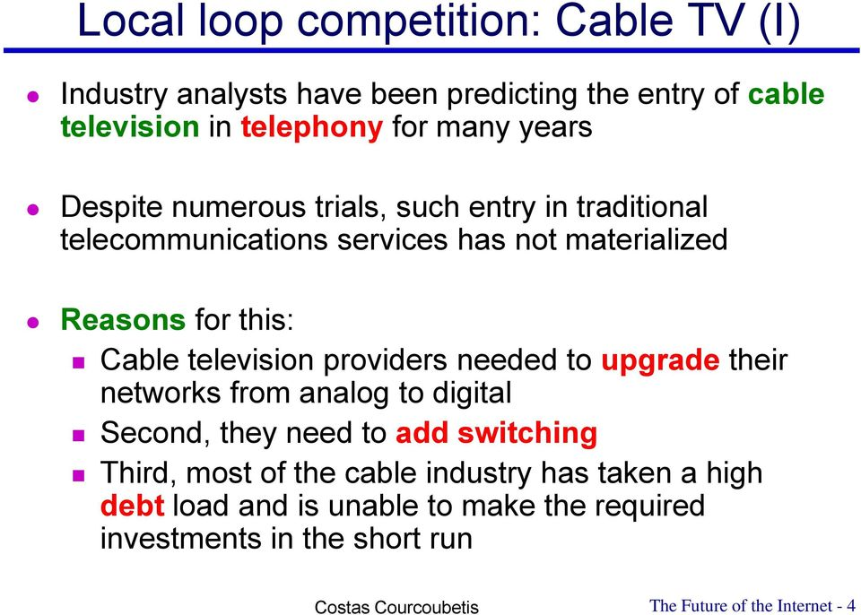 television providers needed to upgrade their networks from analog to digital Second, they need to add switching Third, most of the
