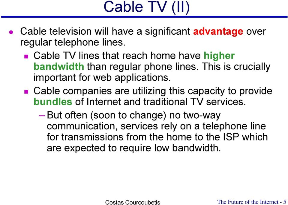 Cable companies are utilizing this capacity to provide bundles of Internet and traditional TV services.