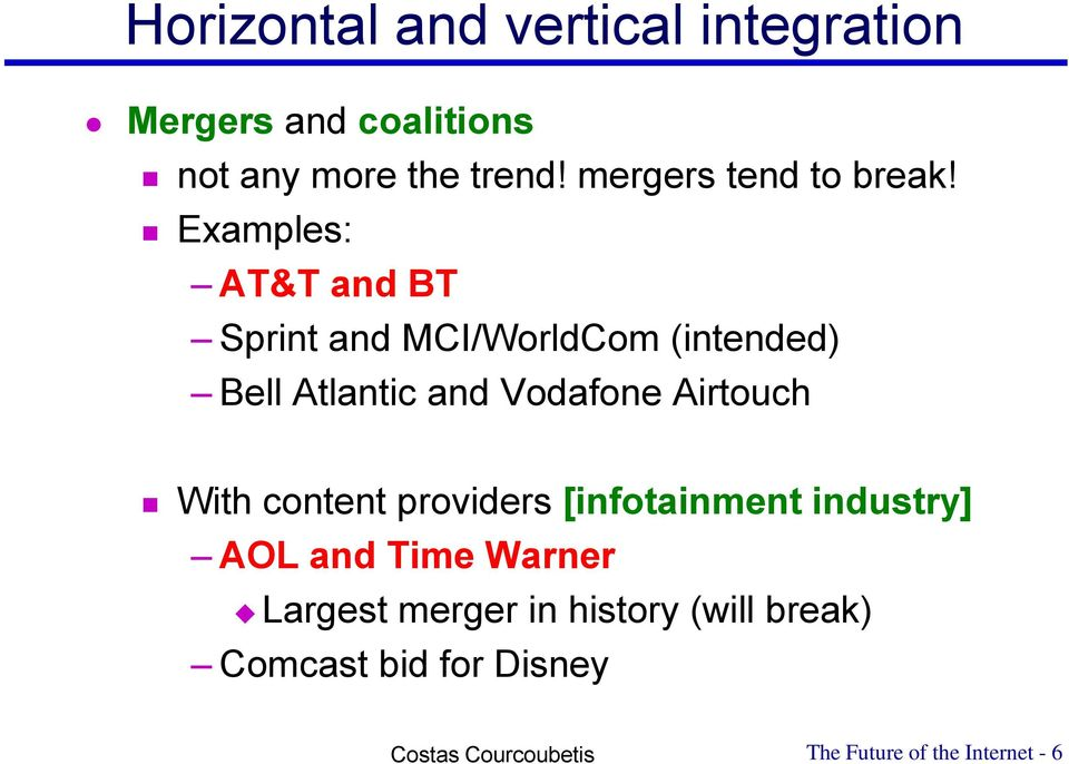 Examples: AT&T and BT Sprint and MCI/WorldCom (intended) Bell Atlantic and Vodafone