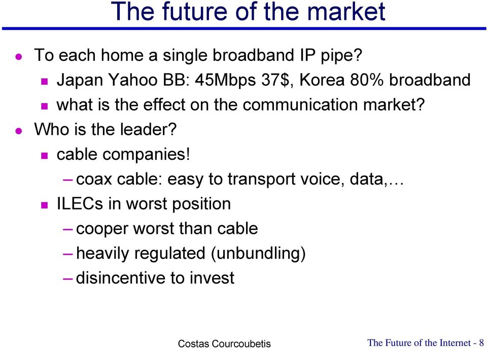market? Who is the leader? cable companies!