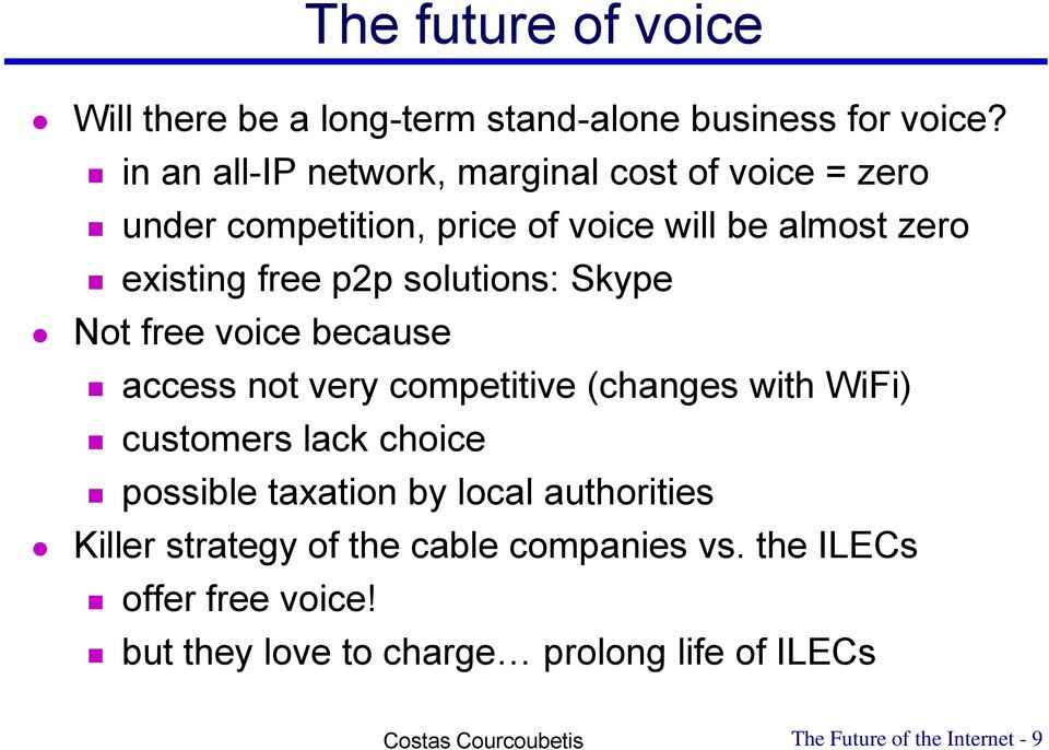 solutions: Skype Not free voice because access not very competitive (changes with WiFi) customers lack choice possible