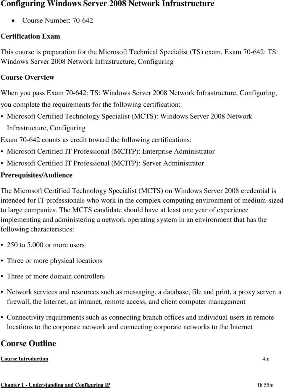 certification: Microsoft Certified Technology Specialist (MCTS): Windows Server 2008 Network Infrastructure, Configuring Exam 70-642 counts as credit toward the following certifications: Microsoft