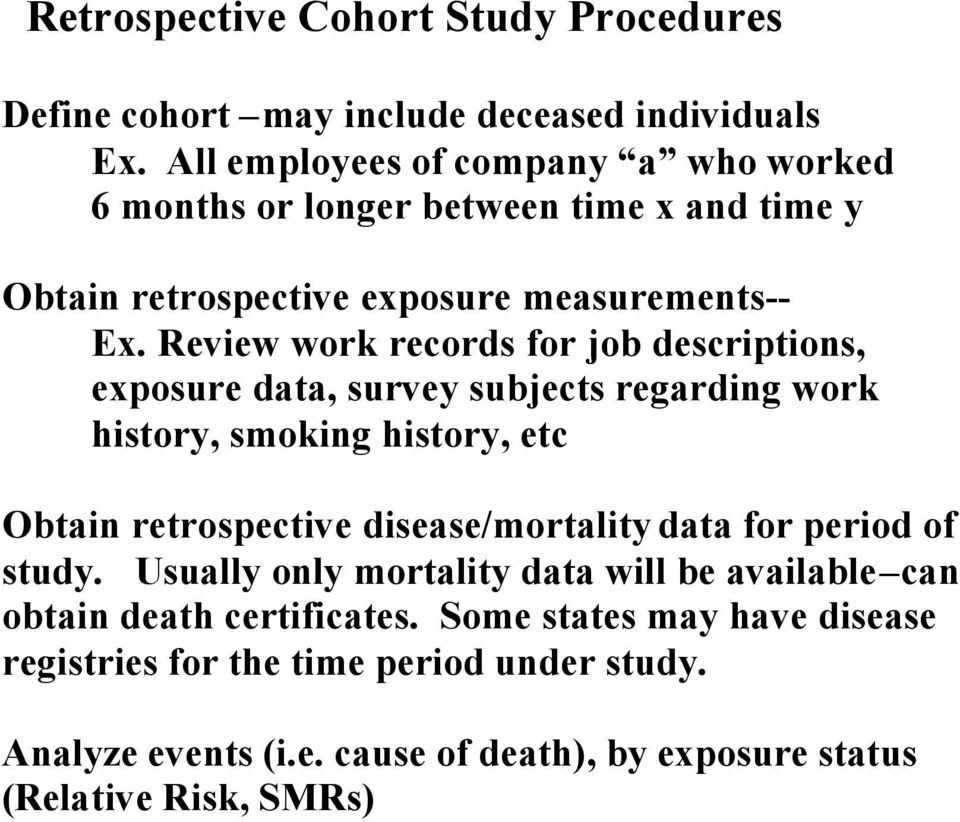 Review work records for job descriptions, exposure data, survey subjects regarding work history, smoking history, etc Obtain retrospective disease/mortality