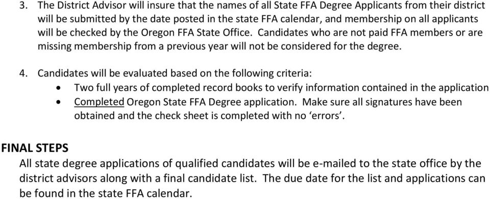 Candidates will be evaluated based on the following criteria: Two full years of completed record books to verify information contained in the application Completed Oregon State FFA Degree application.