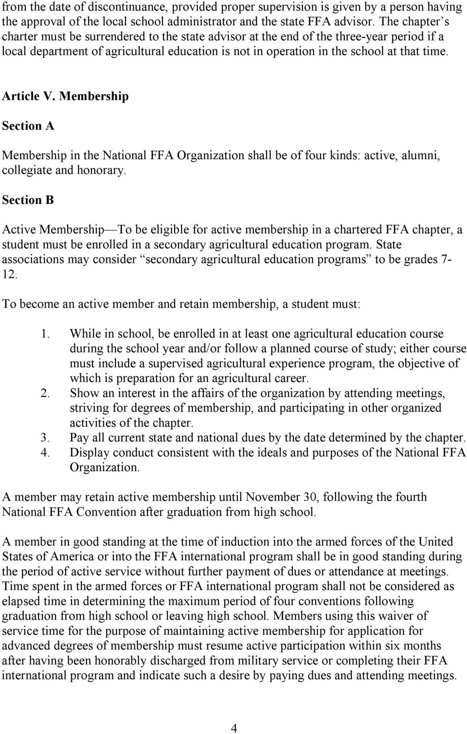 Article V. Membership Membership in the National FFA Organization shall be of four kinds: active, alumni, collegiate and honorary.