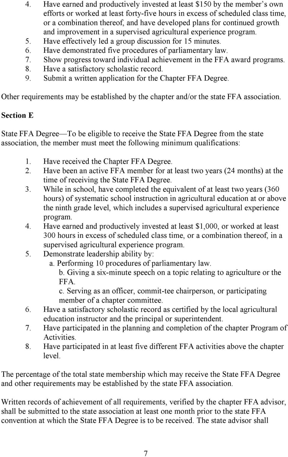 Have demonstrated five procedures of parliamentary law. 7. Show progress toward individual achievement in the FFA award programs. 8. Have a satisfactory scholastic record. 9.