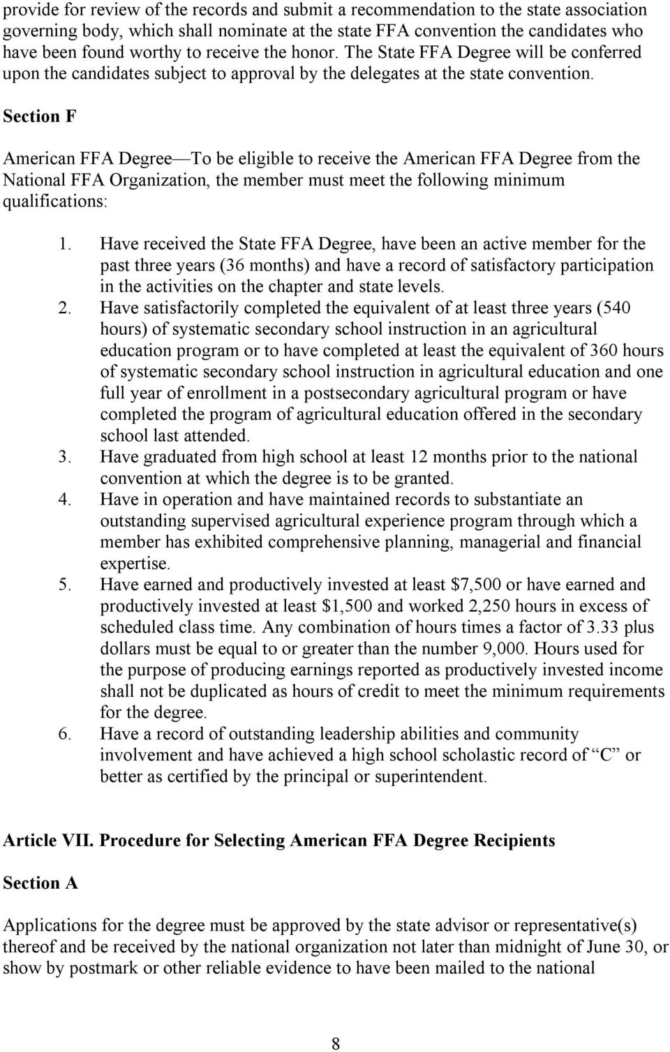 Section F American FFA Degree To be eligible to receive the American FFA Degree from the National FFA Organization, the member must meet the following minimum qualifications: 1.
