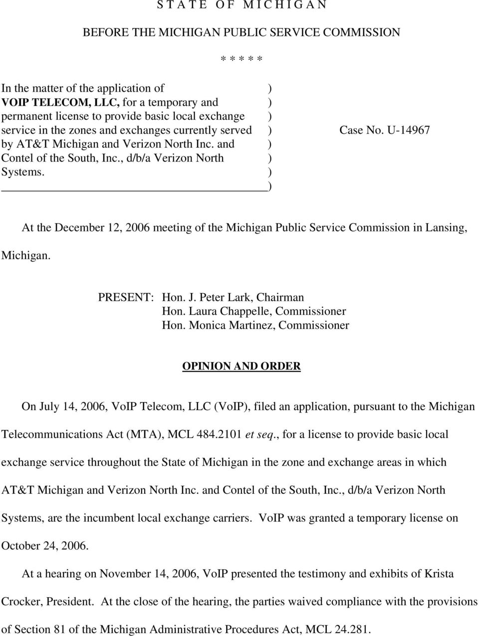 ) ) At the December 12, 2006 meeting of the Michigan Public Service Commission in Lansing, Michigan. PRESENT: Hon. J. Peter Lark, Chairman Hon. Laura Chappelle, Hon.