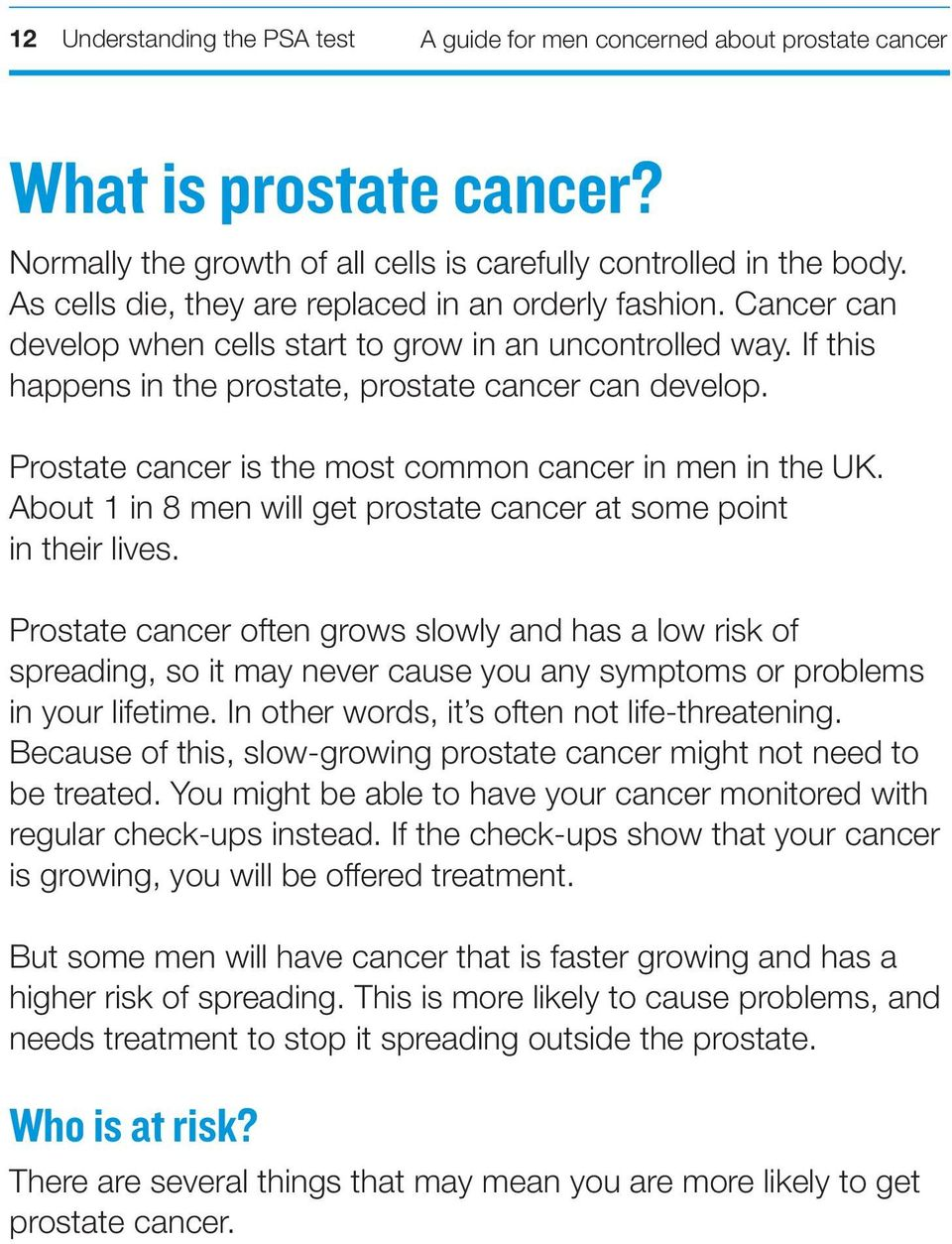 Prostate cancer is the most common cancer in men in the UK. About 1 in 8 men will get prostate cancer at some point in their lives.
