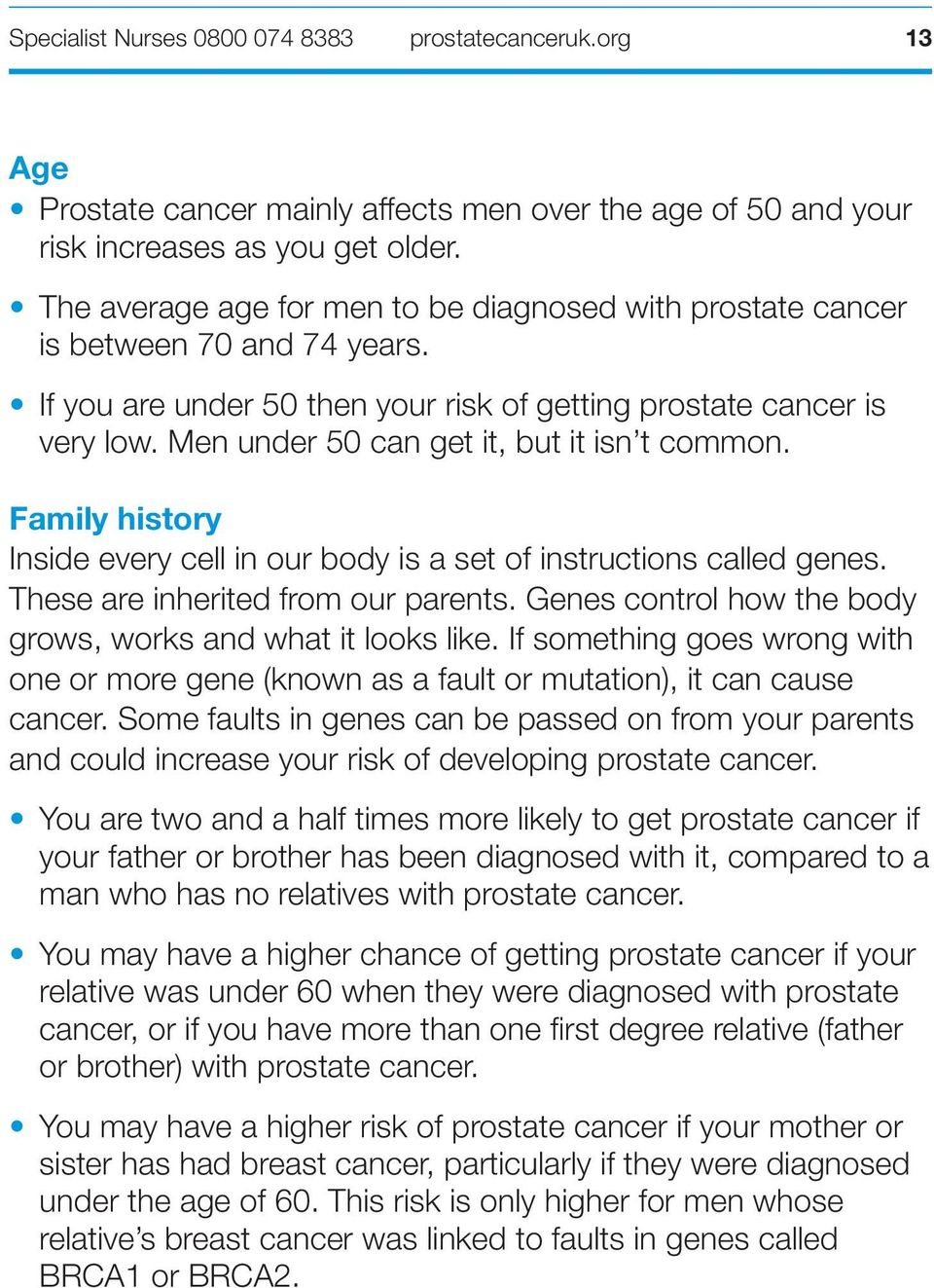 Men under 50 can get it, but it isn t common. Family history Inside every cell in our body is a set of instructions called genes. These are inherited from our parents.