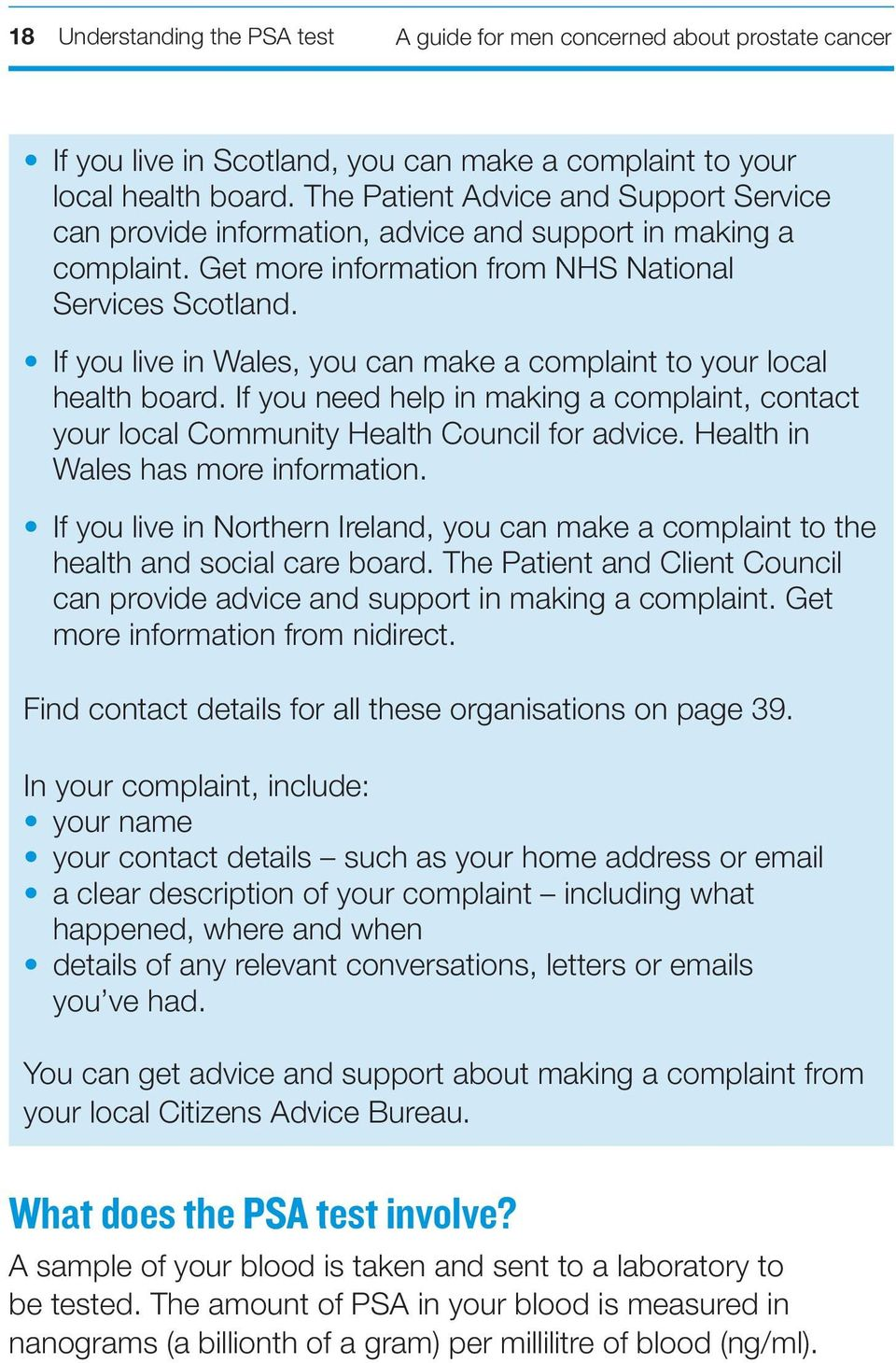 If you live in Wales, you can make a complaint to your local health board. If you need help in making a complaint, contact your local Community Health Council for advice.
