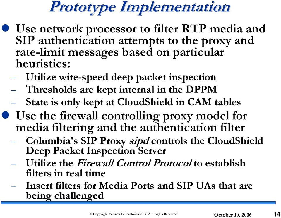 Use the firewall controlling proxy model for media filtering and the authentication filter Columbia's SIP Proxy sipd controls the CloudShield Deep Packet