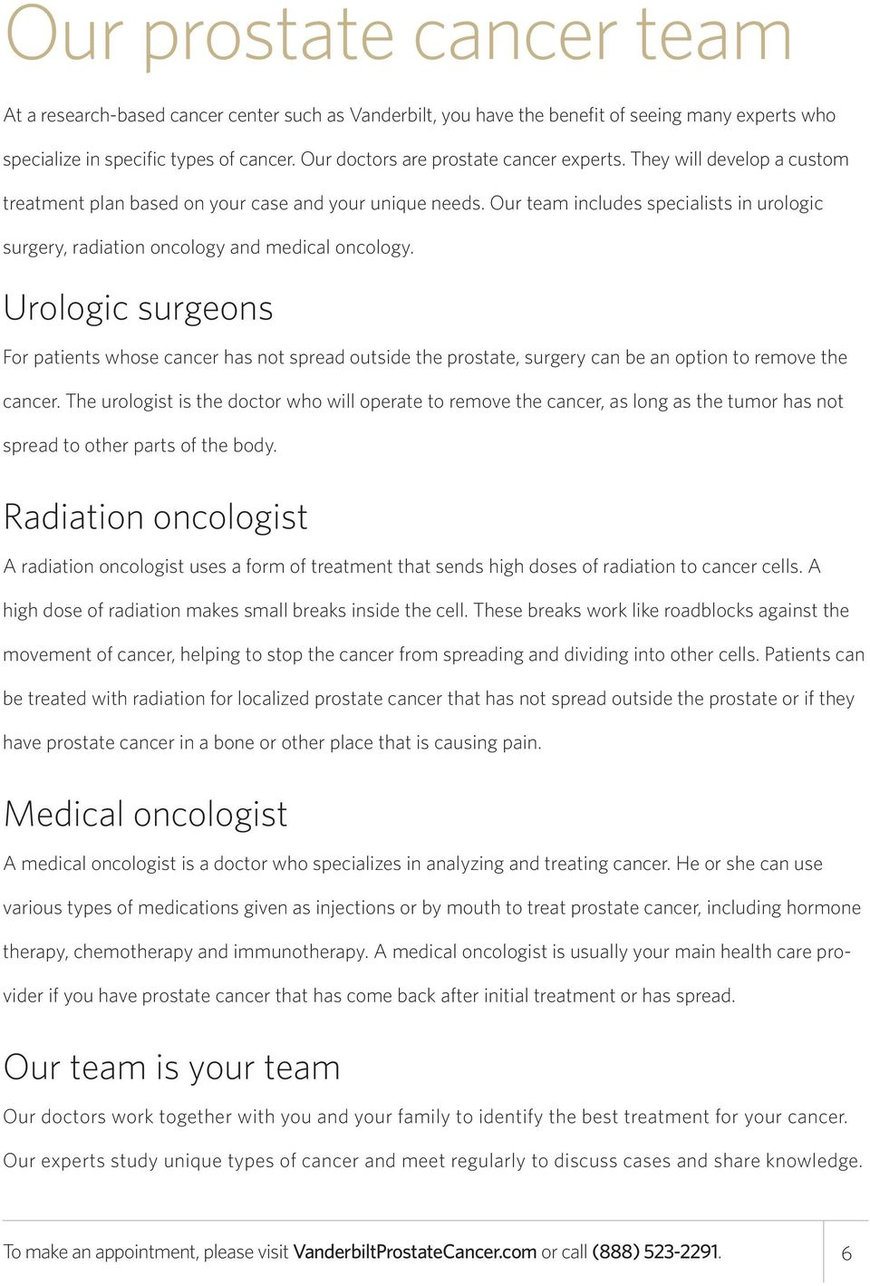 Our team includes specialists in urologic surgery, radiation oncology and medical oncology.