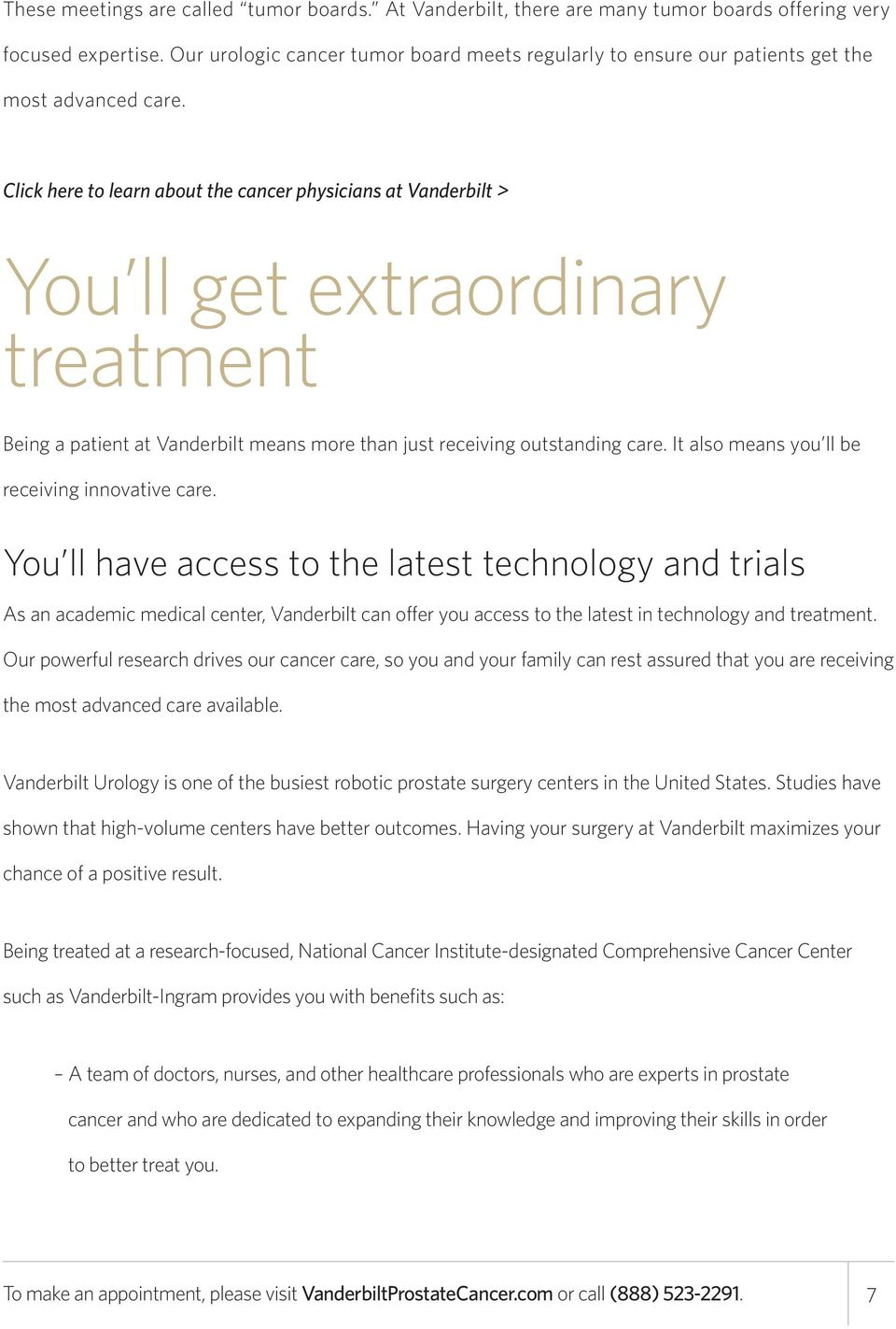 Click here to learn about the cancer physicians at Vanderbilt > You ll get extraordinary treatment Being a patient at Vanderbilt means more than just receiving outstanding care.