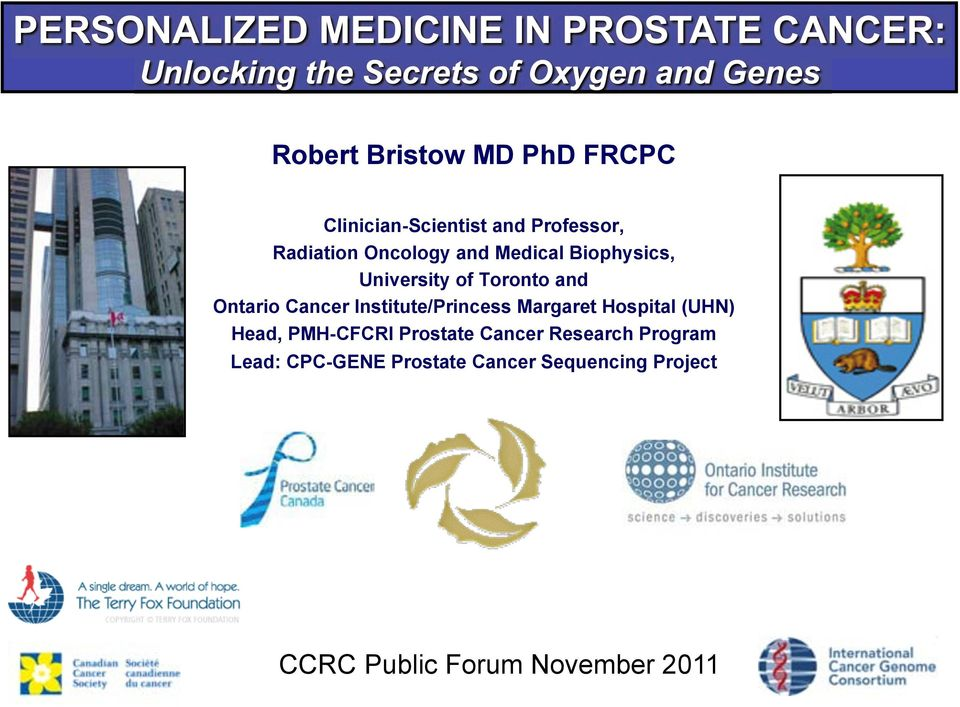 Institute/ (UHN) Head, PMH-CFCRI Prostate Cancer Research Program Lead: