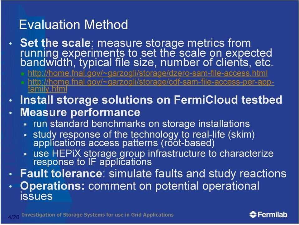 html Install storage solutions on FermiCloud testbed Measure performance run standard benchmarks on storage installations study response of the technology to real-life (skim)