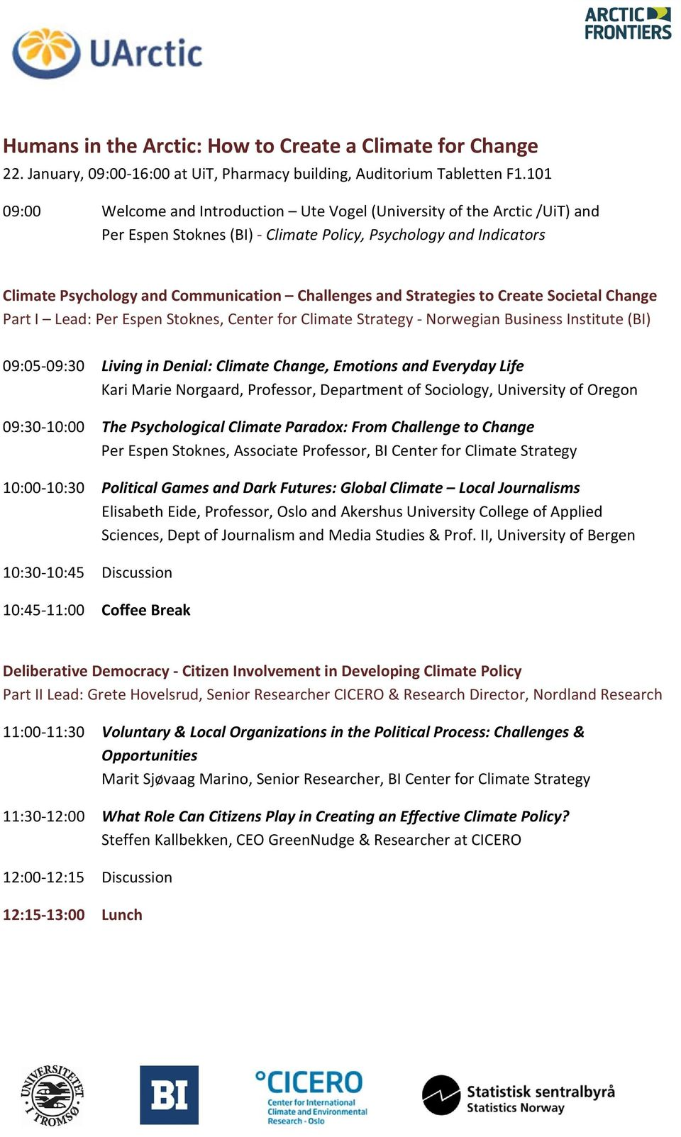 Strategies to Create Societal Change Part I Lead: Per Espen Stoknes, Center for Climate Strategy Norwegian Business Institute (BI) 09:05 09:30 Living in Denial: Climate Change, Emotions and Everyday