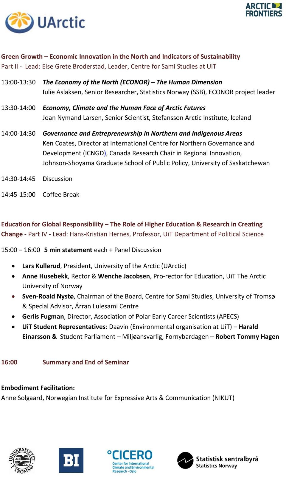 Senior Scientist, Stefansson Arctic Institute, Iceland 14:00 14:30 Governance and Entrepreneurship in Northern and Indigenous Areas Ken Coates, Director at International Centre for Northern