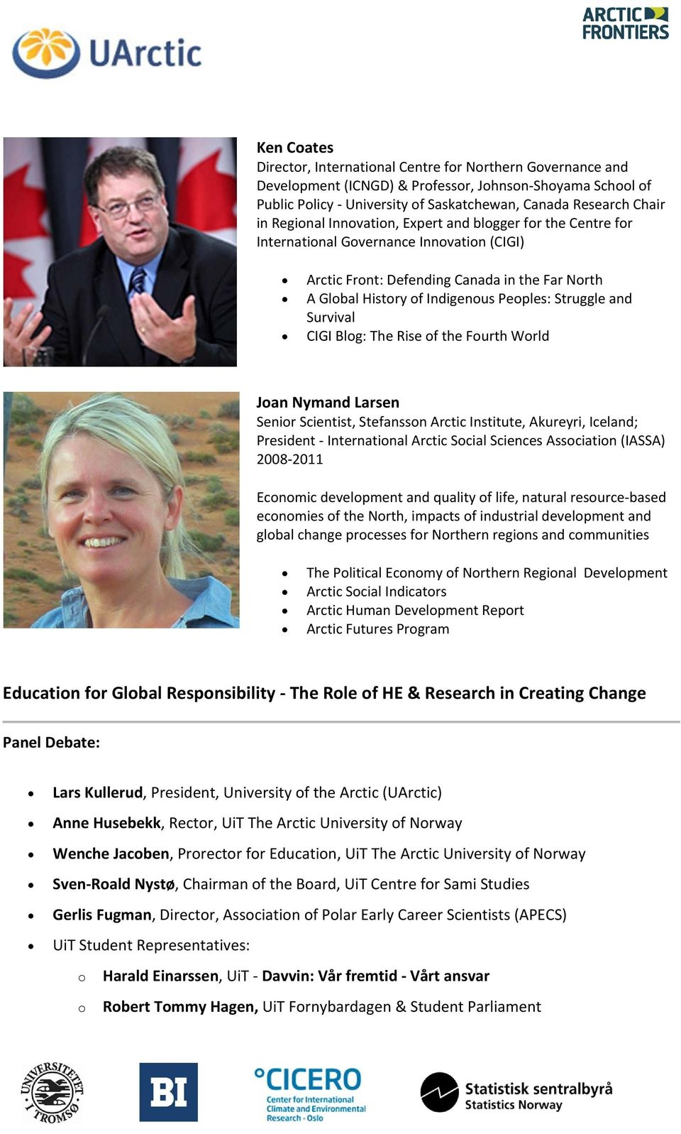 and Survival CIGI Blog: The Rise of the Fourth World Joan Nymand Larsen Senior Scientist, Stefansson Arctic Institute, Akureyri, Iceland; President International Arctic Social Sciences Association