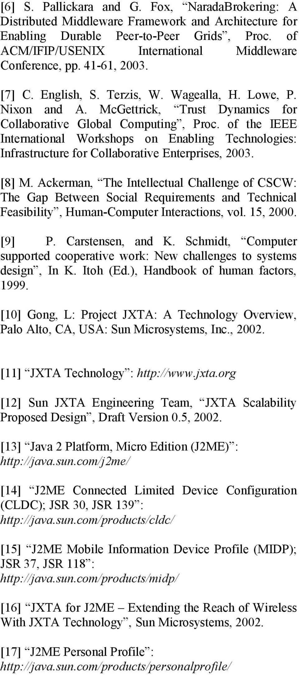 McGettrick, Trust Dynamics for Collaborative Global Computing, Proc. of the IEEE International Workshops on Enabling Technologies: Infrastructure for Collaborative Enterprises, 2003. [8] M.