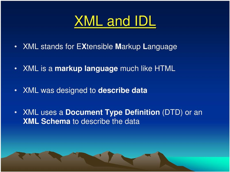 XML was designed to describe data XML uses a