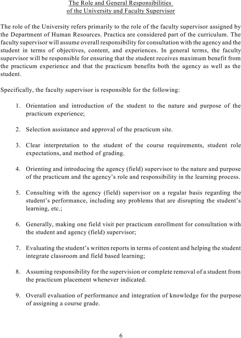 The faculty supervisor will assume overall responsibility for consultation with the agency and the student in terms of objectives, content, and experiences.