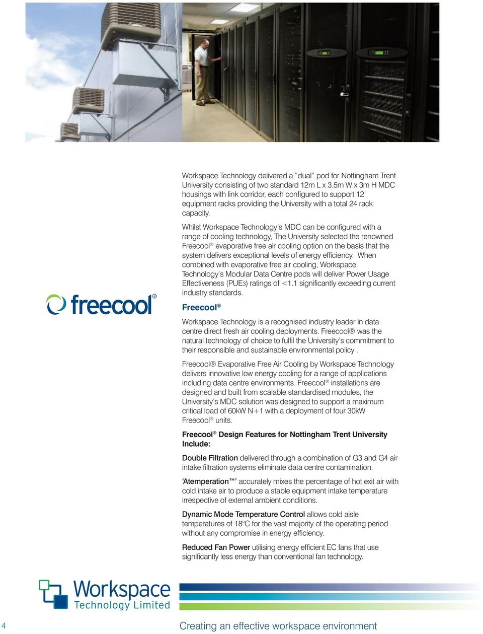Whilst Workspace Technology s MDC can be configured with a range of cooling technology, The University selected the renowned Freecool evaporative free air cooling option on the basis that the system