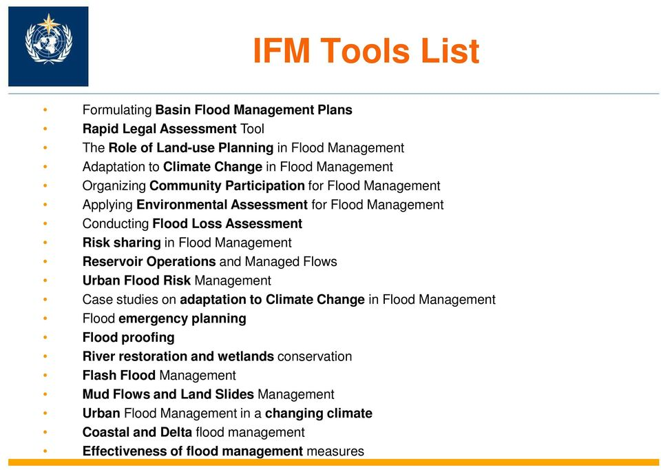 Operations and Managed Flows Urban Flood Risk Management Case studies on adaptation to Climate Change in Flood Management Flood emergency planning Flood proofing River restoration and