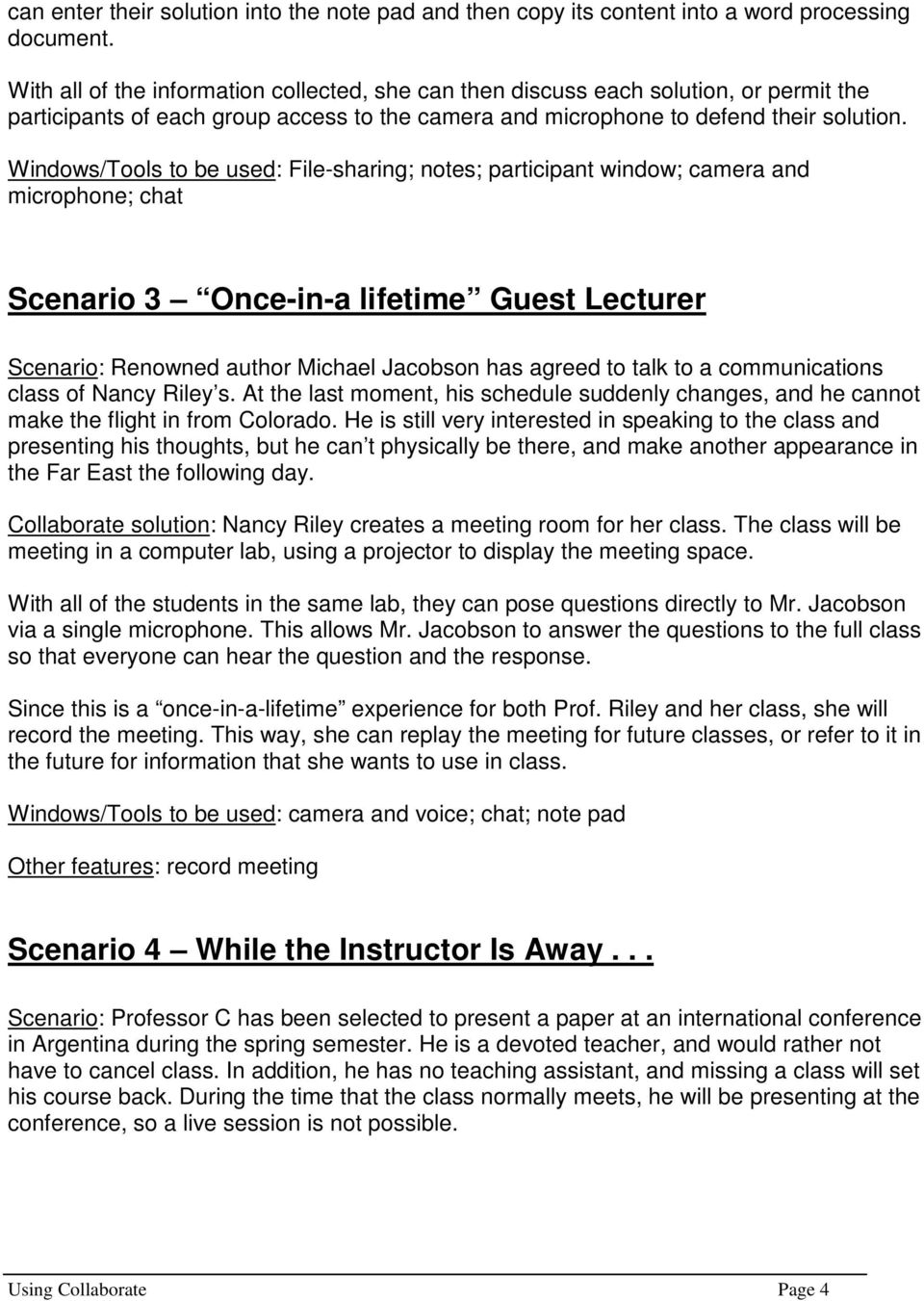 Windows/Tools to be used: File-sharing; notes; participant window; camera and microphone; chat Scenario 3 Once-in-a lifetime Guest Lecturer Scenario: Renowned author Michael Jacobson has agreed to