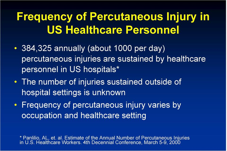 settings is unknown Frequency of percutaneous injury varies by occupation and healthcare setting * Panlilio, AL, et.