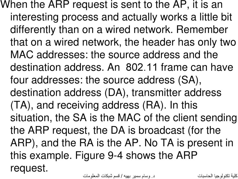 11 frame can have four addresses: the source address (SA), destination address (DA), transmitter address (TA), and receiving address (RA).