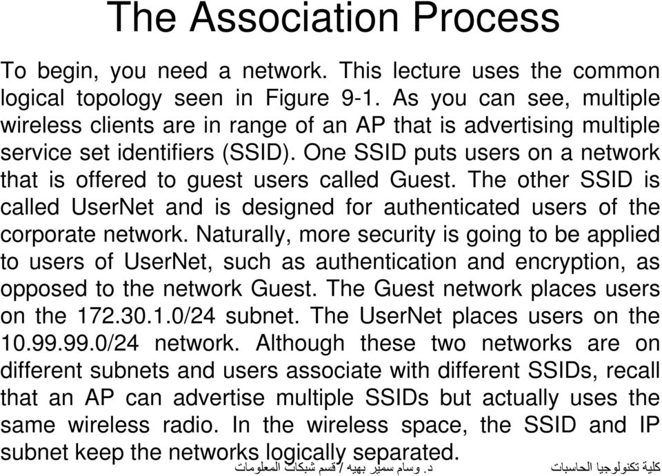 One SSID puts users on a network that is offered to guest users called Guest. The other SSID is called UserNet and is designed for authenticated users of the corporate network.