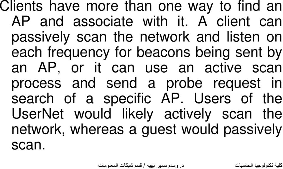 sent by an AP, or it can use an active scan process and send a probe request in search of