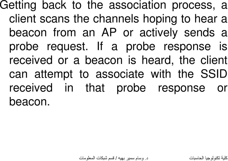 If a probe response is received or a beacon is heard, the client can