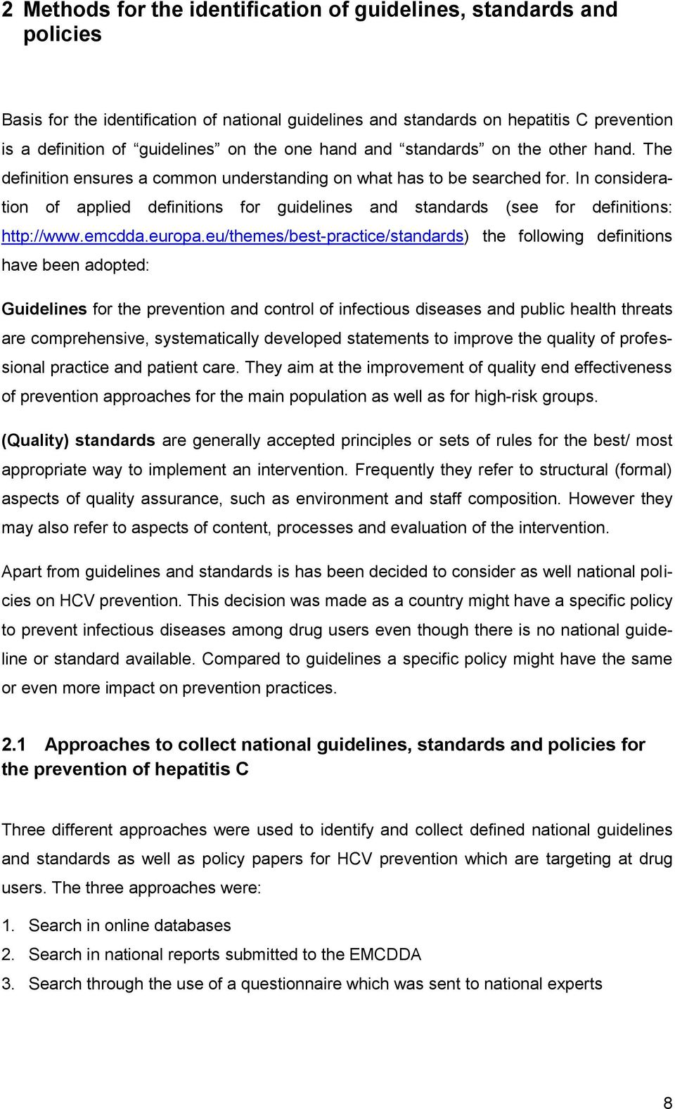 In consideration of applied definitions for guidelines and standards (see for definitions: http://www.emcdda.europa.